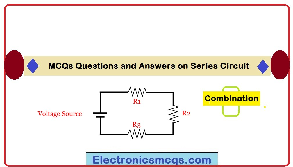 MCQs Questions and Answers on Series Circuit