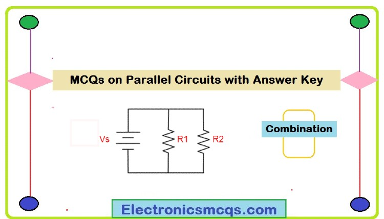 MCQs on Parallel Circuits with Answer Key » Electronics MCQs