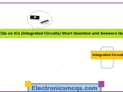 MCQs on ICs (Integrated Circuits) Short Question and Answers Quiz