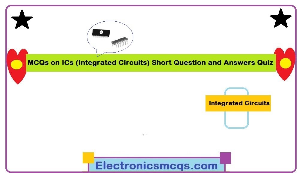 MCQs on Integrated Circuits (ICs) Short Question and Answers Quiz