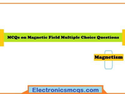 MCQs on Magnetic Field Multiple Choice Questions