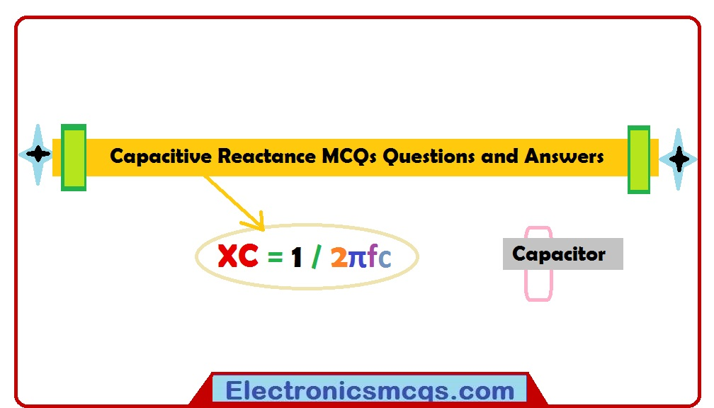 Capacitive Reactance MCQs Questions and Answers