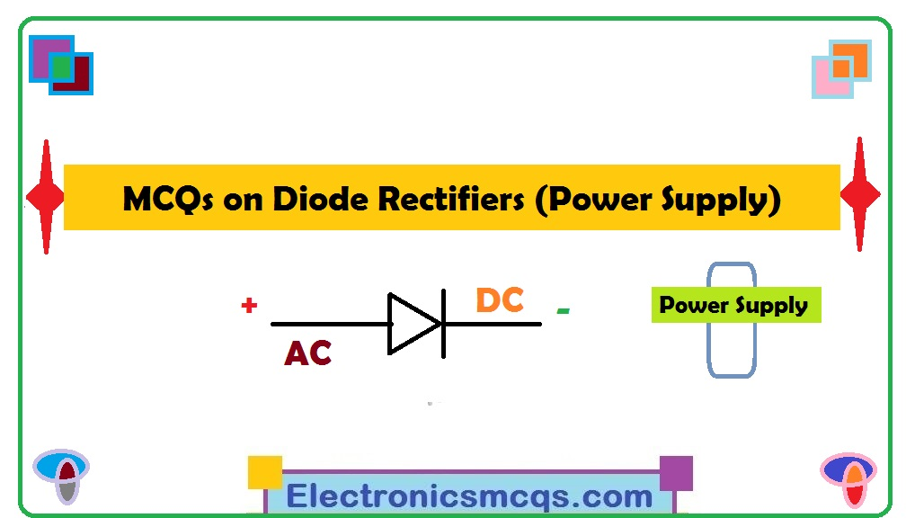 MCQs on Diode Rectifiers (Power Supply)