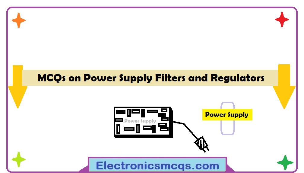 MCQs on Power Supply Filters and Regulators