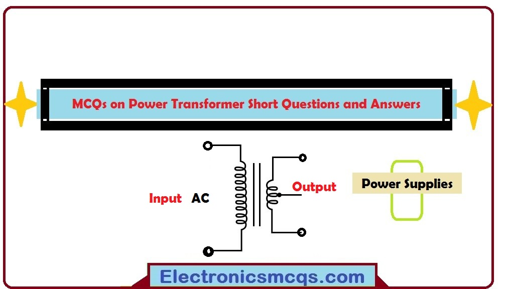 MCQs on Power Transformer Short Questions and Answers