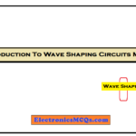 Introduction To Wave Shaping Circuits MCQs