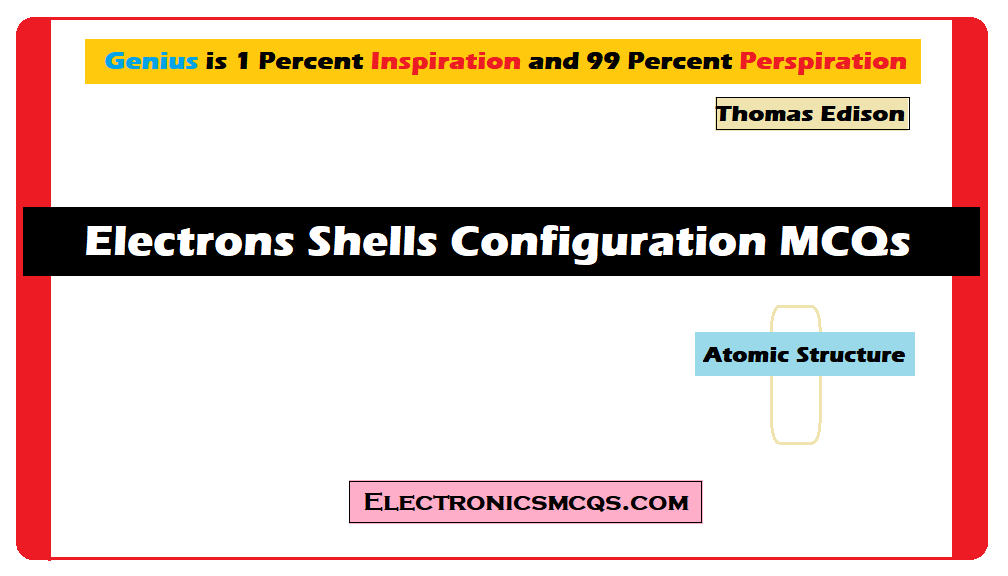 Electrons Shells Configuration MCQs Questions and Answers