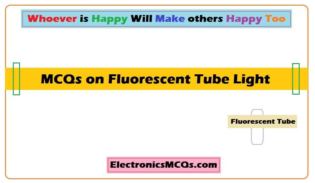 MCQs on Fluorescent Tube Light